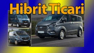 Ford'un ilk hibrit ticari araçlarıyla yüzde 23'e varan yakıt tasarrufu