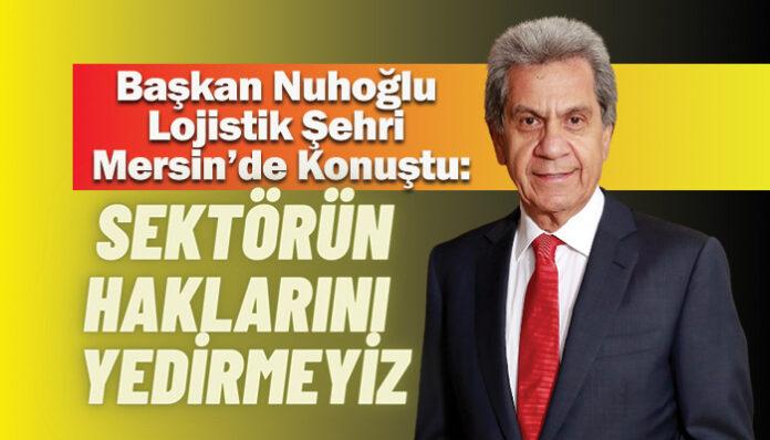 UND Başkanı Çetin Nuhoğlu, Türkiye'nin lojistik şehri Mersin'de sektör temsilcilerine seslendi.